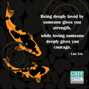 ... loving someone deeply gives you courage. - Lao Tzu #quotes #caregiver