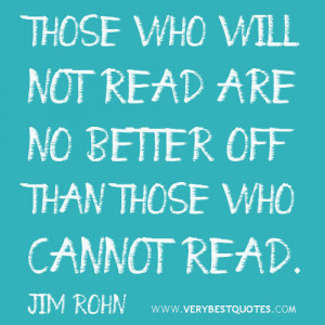 reading quotes, Those who will not read are no better off than those ...