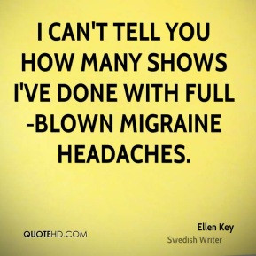 Ellen Key - I can't tell you how many shows I've done with full-blown ...