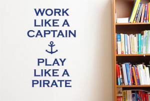 Work-Like-A-Captain-Play-Like-A-Pirate-Wall-Sticker-Quotes-Wall-Decals ...