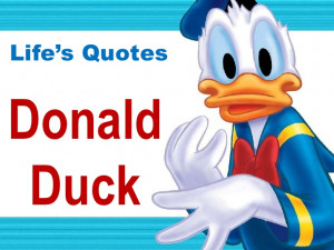 Life's Quote From Donald Duck!!!