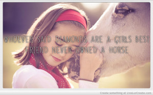 ... said_diamonds_are_a_girls_best_friend_never_owned_a_horse-321416.jpg?i