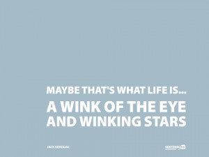 Maybe thats what life is a wink of the eye and winking stars ...