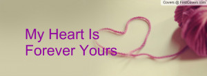 My Heart Is Forever Yours Profile Facebook Covers