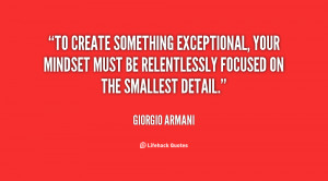 To create something exceptional, your mindset must be relentlessly ...