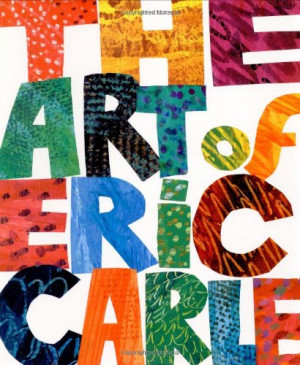 the art of eric carle hardcover eric carle carle is one of the most ...