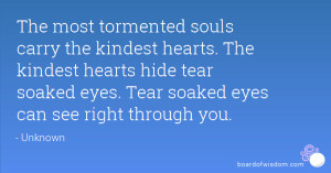 ... hide tear soaked eyes. Tear soaked eyes can see right through you