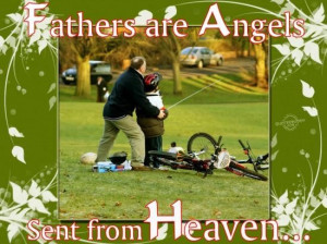 Fathers are angels sent from heaven father quote