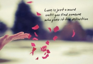 Love Is Just a Word Until you find someone who gives it the definition ...