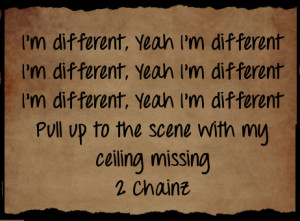 ll start with 2 chainz and quotes from his song i m different also ...