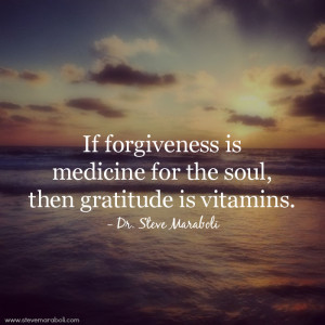 If forgiveness is medicine for the soul, then gratitude is vitamins.