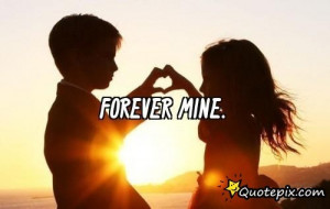 Will You Be Mine Forever Quotes Forever mine.