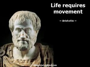 Life requires movement - Aristotle Quotes - StatusMind.com