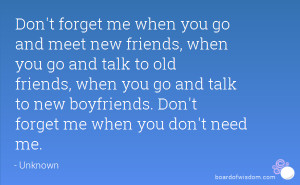 me when you go and meet new friends, when you go and talk to old ...