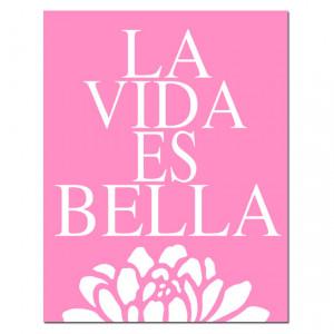 La Vida Es Bella - 11x14 Floral Print with Spanish Quote - Life is ...