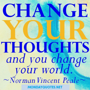 Change your thoughts and you change your world. MondayQuotes.net