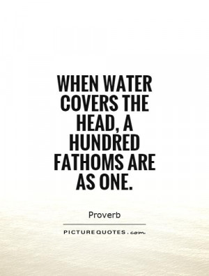 ... water covers the head, a hundred fathoms are as one Picture Quote #1