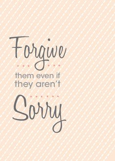 Profound. I want to be able to forgive! #Forgiveness More