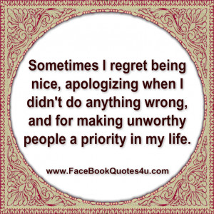 Quotes About Being Nice To People Sometimes i regret being nice,