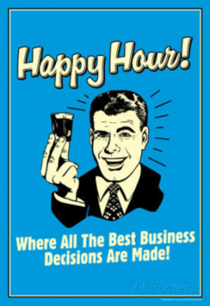 Happy Hour Where All Best Business Decisions Made Funny Retro Poster ...