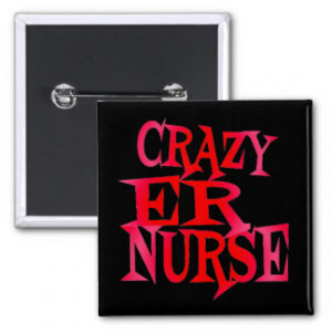 Crazy ER Nurse in Stonewashed Red Pinback Button