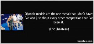 Olympic medals are the one medal that I don't have; I've won just ...