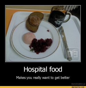 Hospital foodMakes you really want to get betterDe motivation, us ...