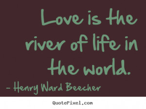 ... image quotes - Love is the river of life in the world. - Love quotes