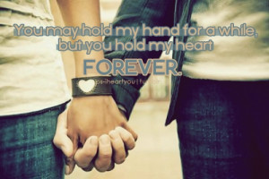 ps-iheartyou:You may hold my hand for a while, but you hold my heart ...