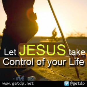 Jesus Quotes About Life Let jesus take control of your