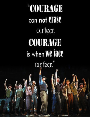 ... can not erase our fear. Courage is when we face our fear.