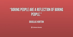 quote-Douglas-Horton-boring-people-are-a-reflection-of-boring-18215 ...