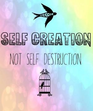 Self creation, not self destruction.