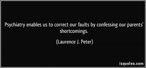 Psychiatry enables us to correct our faults by confessing our parents ...