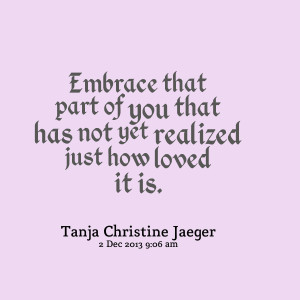 Quotes Picture: embrace that part of you that has not yet realized ...