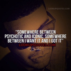 Somewhere between psychotic and iconic. Somewhere between I want it ...