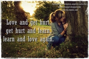 Love and get hurt, get hurt and learn, learn and love again.