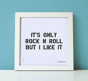 Its only rock n roll but i like it :)