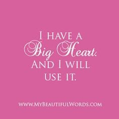 My Beautiful Words.: I Have a Big Heart...
