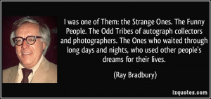 was one of Them: the Strange Ones. The Funny People. The Odd Tribes ...
