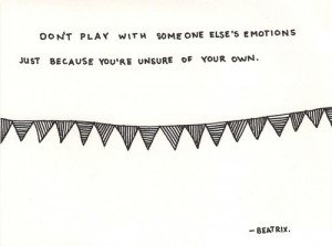 Don't Play With Someone Else's Emotions
