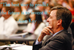 """Alan Kay, the father of the personal computer said, """"The best way to ..."""