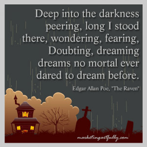 Deep into the darkness peering, long I stood there, wondering, fearing ...