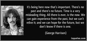 ... for the future, but we don't know if there is one. - George Harrison