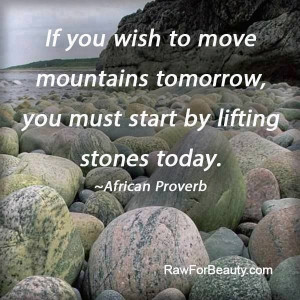 ... tomorrow, you must start by lifting stones today.