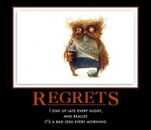 Regrets : I stay up late every night (insomnia not by choice) and ...