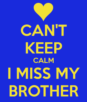 can-t-keep-calm-i-miss-my-brother.png