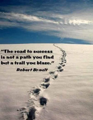 The road to success is not a path you find but a trail you blaze.