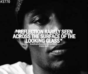 Rapper, mos def, quotes, sayings, reflection, glass