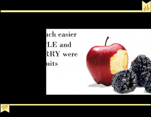 Life was much easier when APPLE and BLACKBERRY were just fruits ...